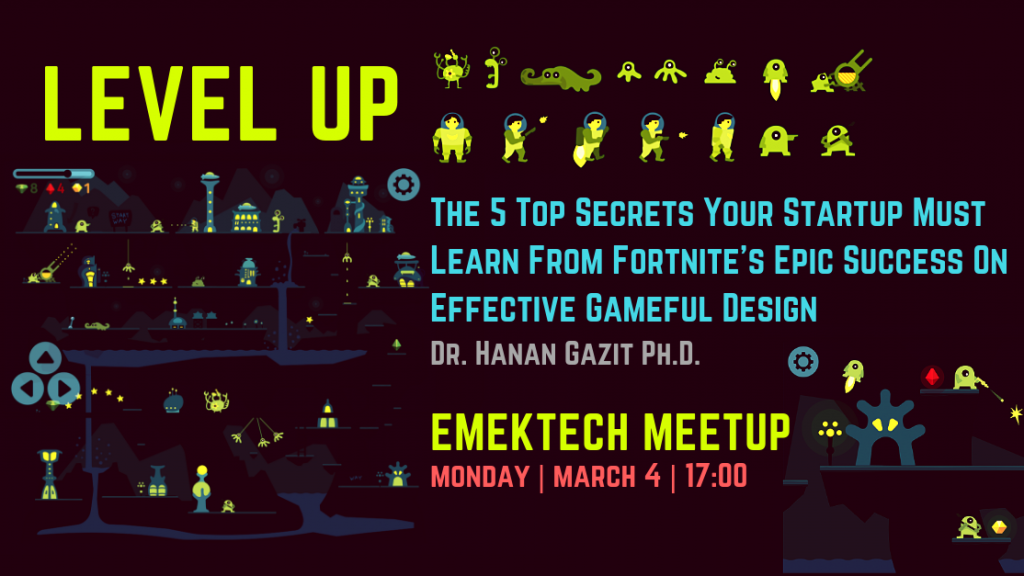 Dr. Hanan Gaizt Keynote talk: LEVEL UP! The 5 Top Secrets your Startup Must Learn from Fortnite's Epic Success on Effective Gameful Design